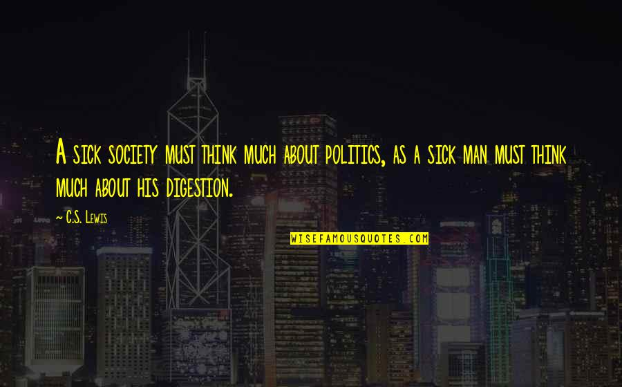 Society Is Sick Quotes By C.S. Lewis: A sick society must think much about politics,
