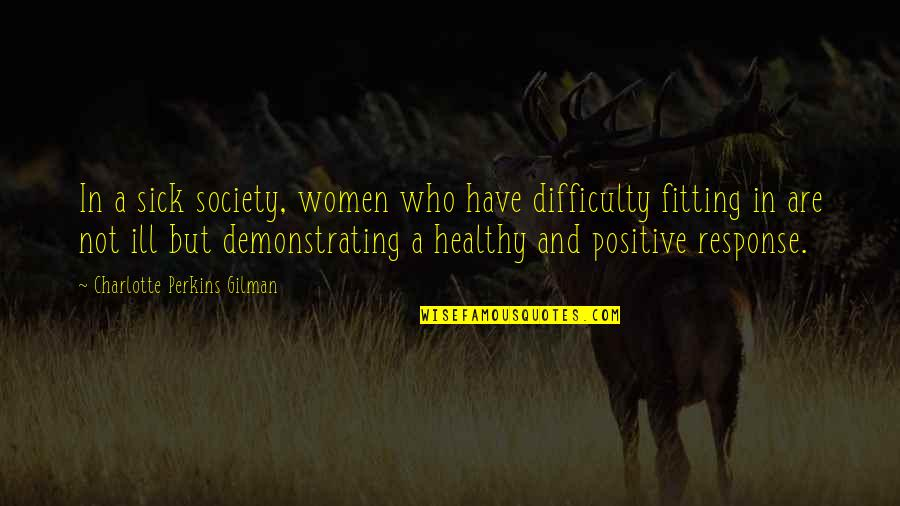 Society Is Sick Quotes By Charlotte Perkins Gilman: In a sick society, women who have difficulty