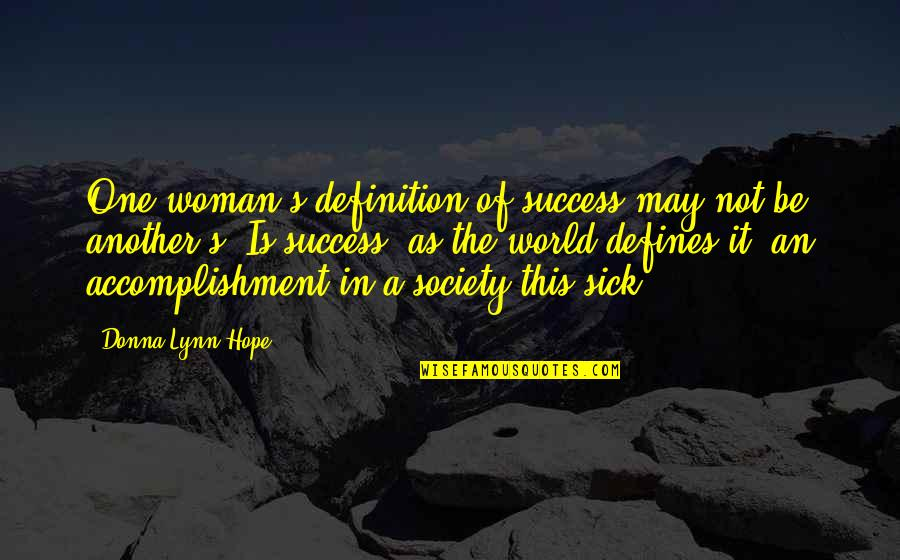 Society Is Sick Quotes By Donna Lynn Hope: One woman's definition of success may not be