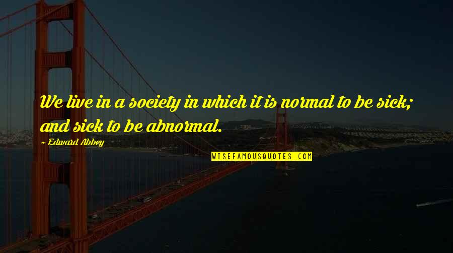 Society Is Sick Quotes By Edward Abbey: We live in a society in which it