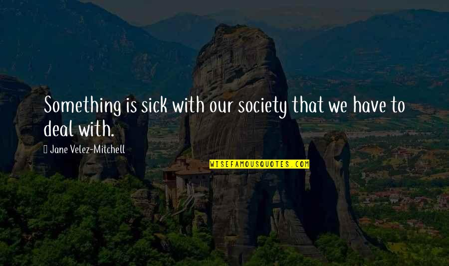 Society Is Sick Quotes By Jane Velez-Mitchell: Something is sick with our society that we