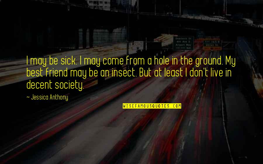 Society Is Sick Quotes By Jessica Anthony: I may be sick. I may come from