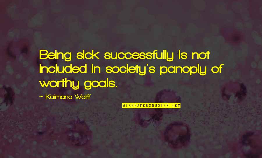 Society Is Sick Quotes By Kaimana Wolff: Being sick successfully is not included in society's