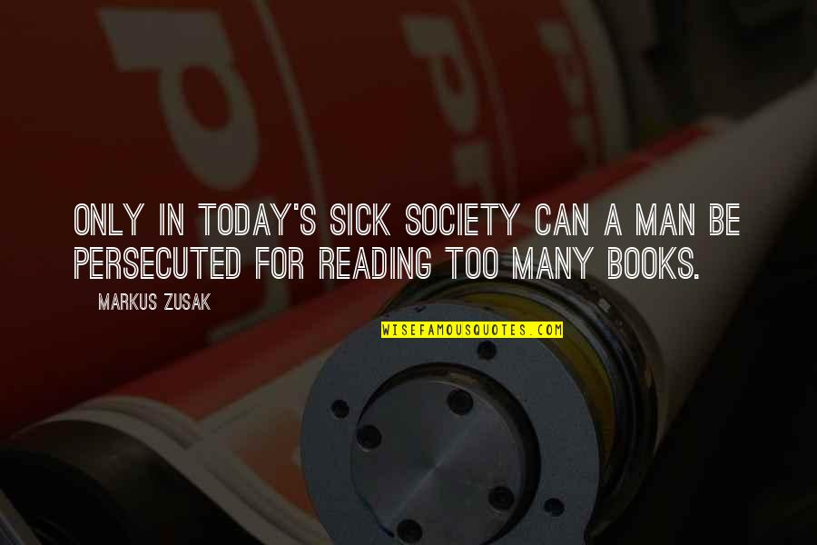 Society Is Sick Quotes By Markus Zusak: Only in today's sick society can a man