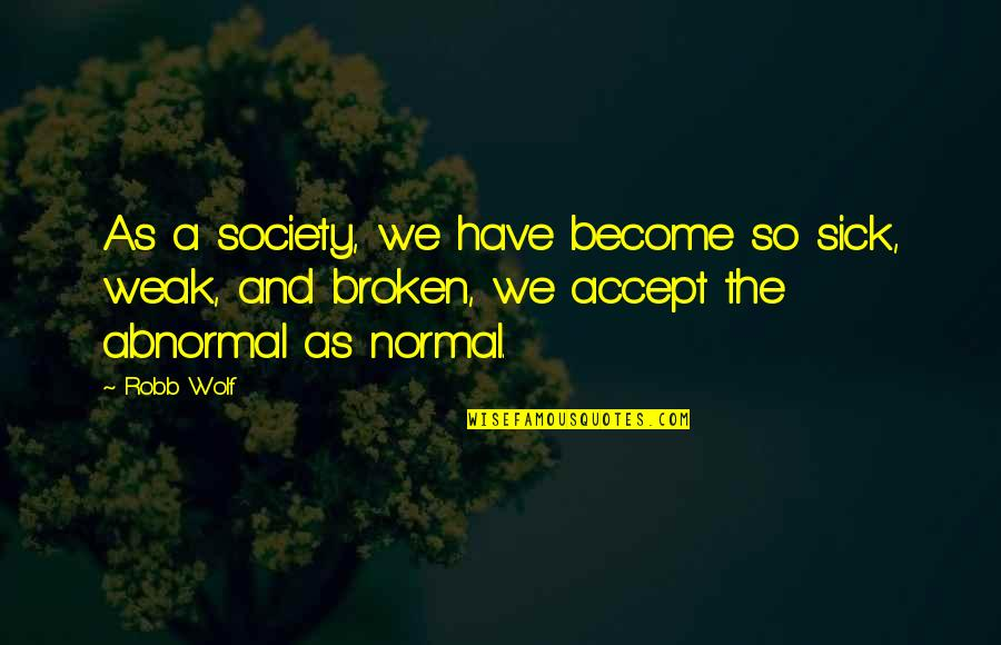 Society Is Sick Quotes By Robb Wolf: As a society, we have become so sick,