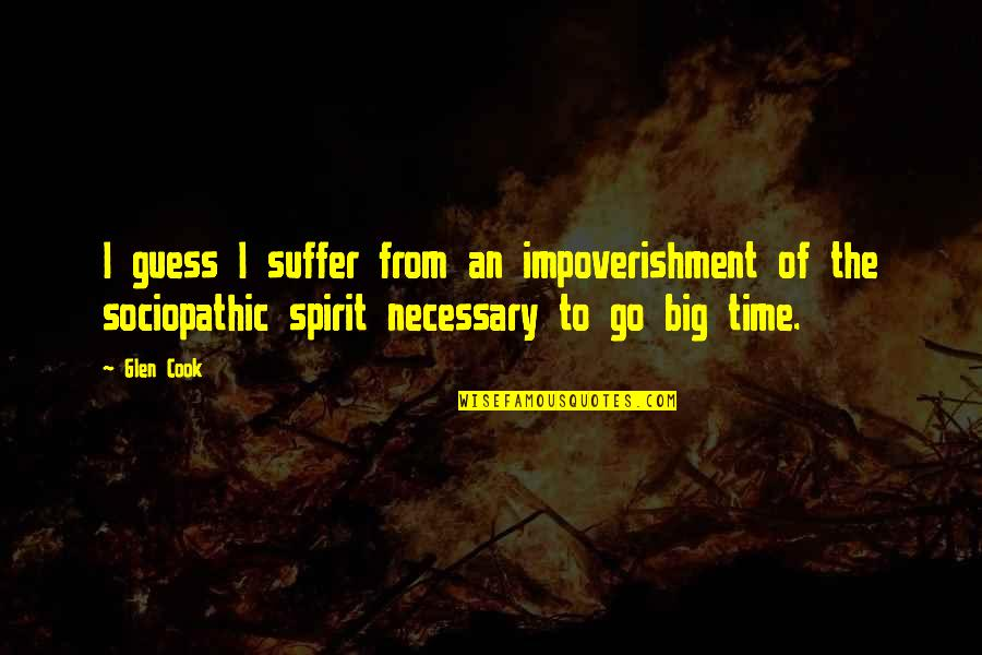 Sociopathic Quotes By Glen Cook: I guess I suffer from an impoverishment of