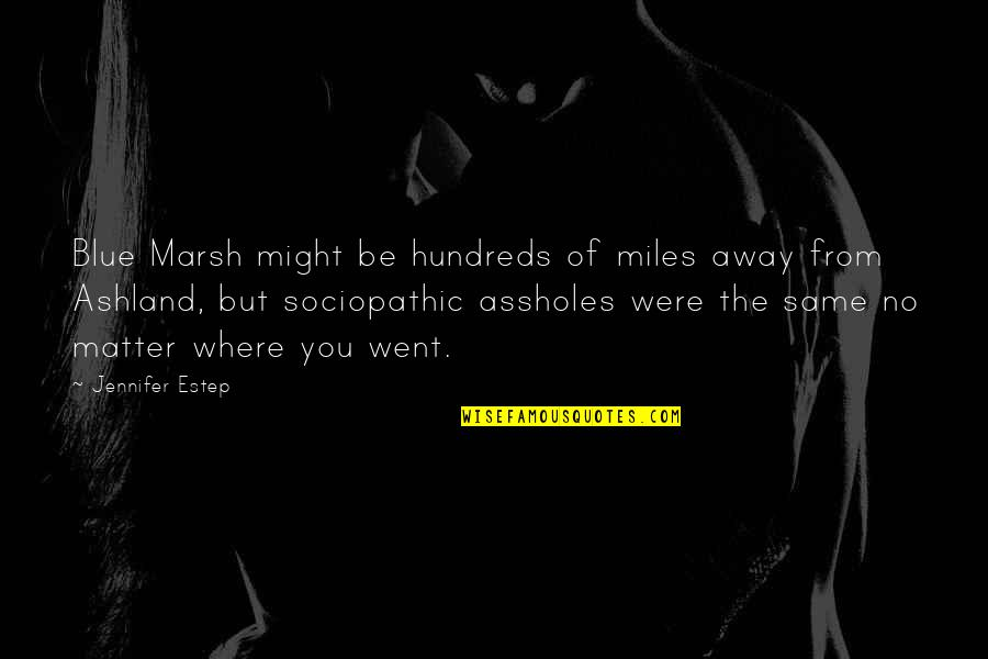 Sociopathic Quotes By Jennifer Estep: Blue Marsh might be hundreds of miles away