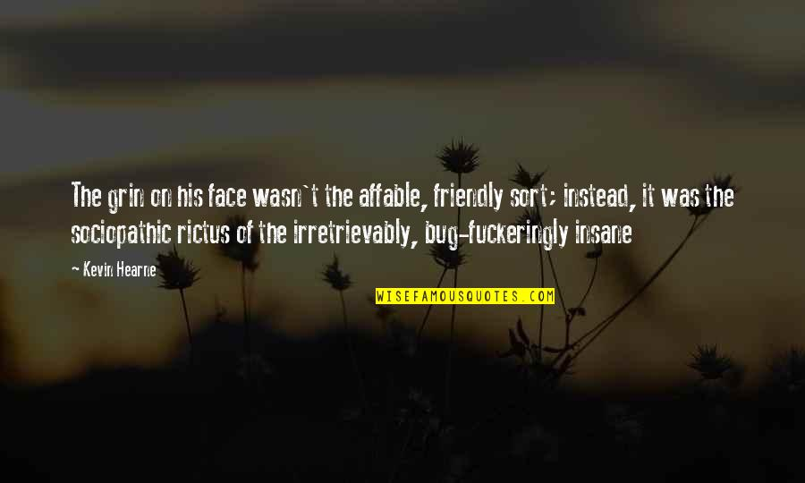 Sociopathic Quotes By Kevin Hearne: The grin on his face wasn't the affable,