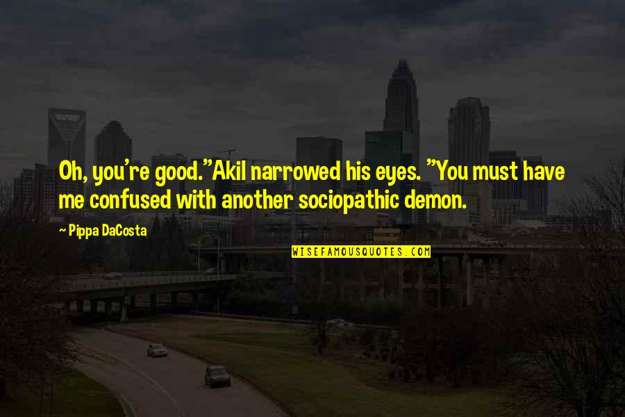 """Sociopathic Quotes By Pippa DaCosta: Oh, you're good.""""Akil narrowed his eyes. """"You must"""