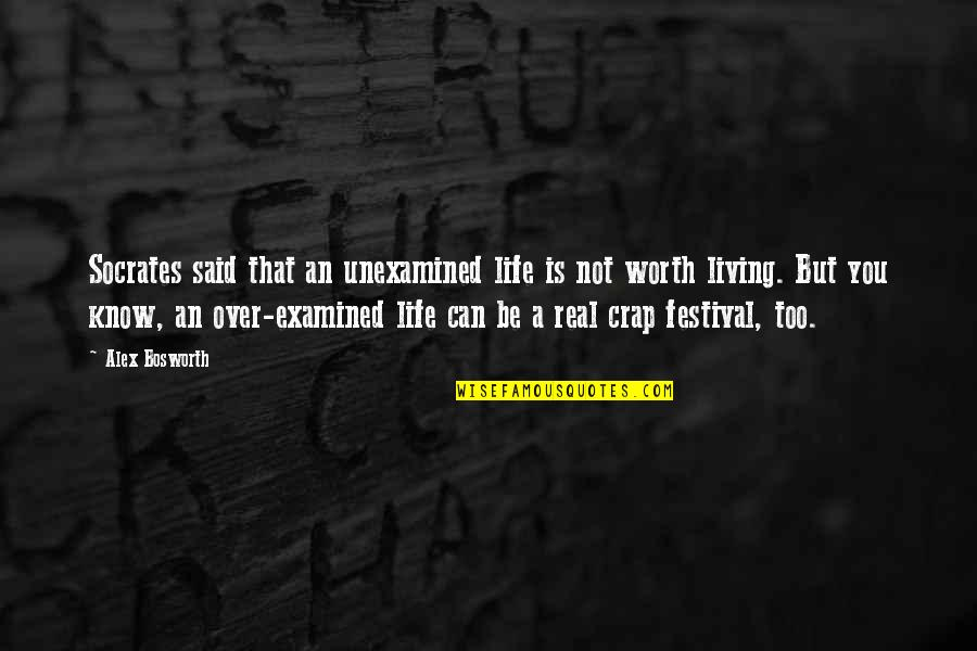 Socrates Unexamined Life Quotes By Alex Bosworth: Socrates said that an unexamined life is not