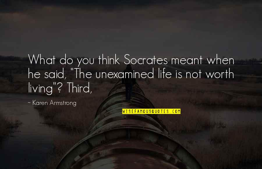 Socrates Unexamined Life Quotes By Karen Armstrong: What do you think Socrates meant when he