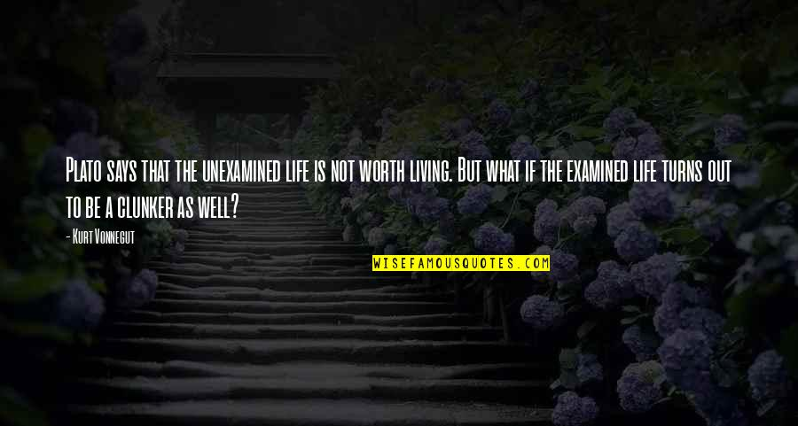 Socrates Unexamined Life Quotes By Kurt Vonnegut: Plato says that the unexamined life is not
