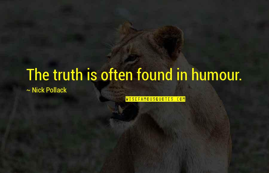 Socrates Unexamined Life Quotes By Nick Pollack: The truth is often found in humour.