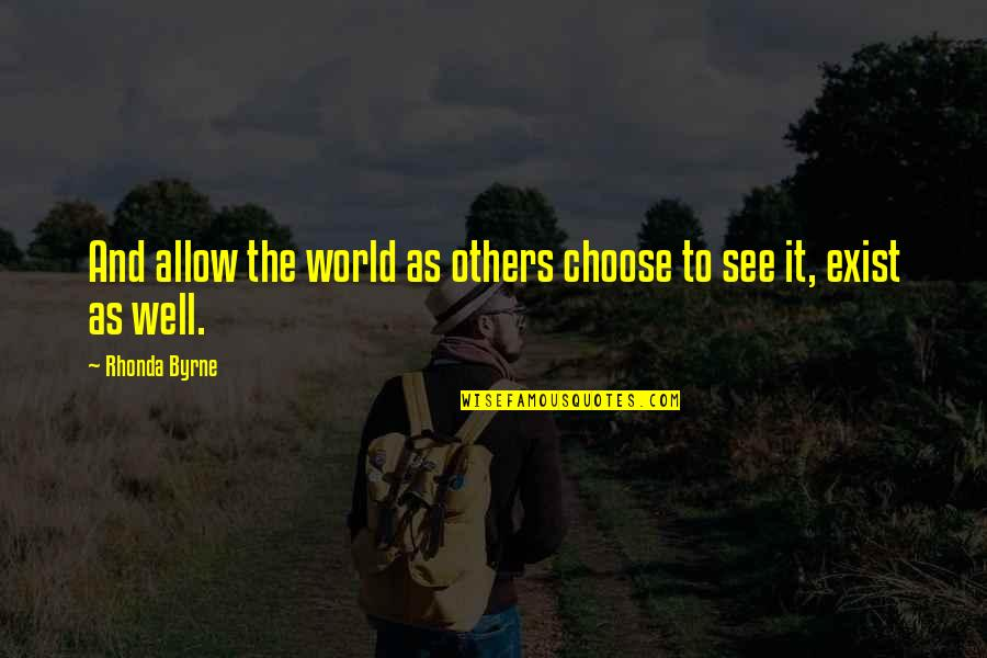 Socrates Unexamined Life Quotes By Rhonda Byrne: And allow the world as others choose to