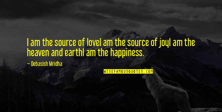 Sodium Diet Quotes By Debasish Mridha: I am the source of loveI am the