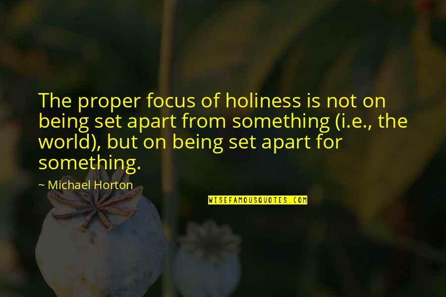 Sodium Diet Quotes By Michael Horton: The proper focus of holiness is not on