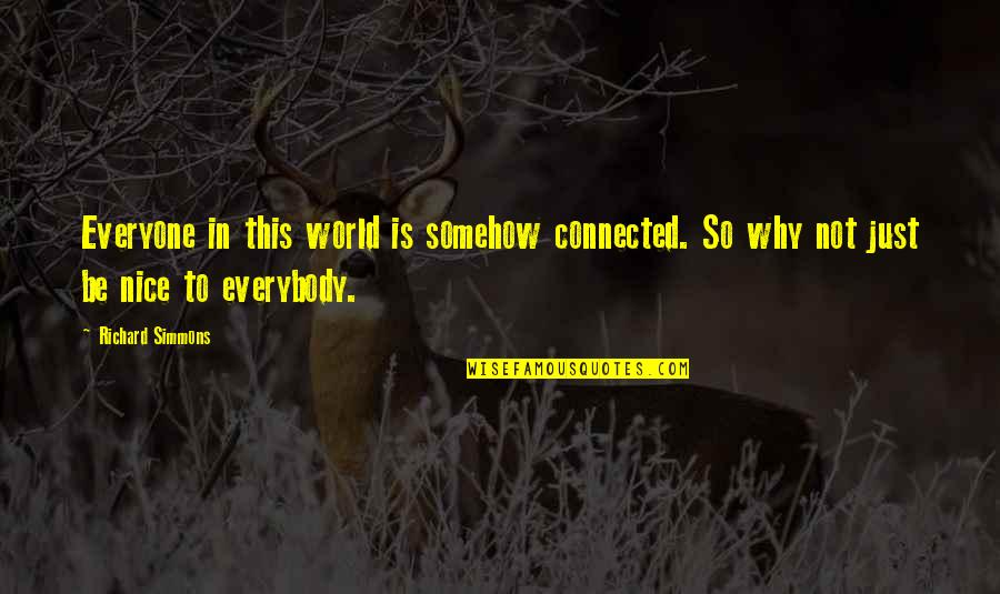 Sodium Diet Quotes By Richard Simmons: Everyone in this world is somehow connected. So