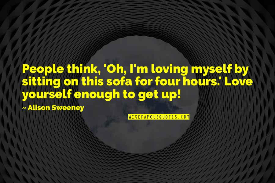 Sofa Quotes By Alison Sweeney: People think, 'Oh, I'm loving myself by sitting