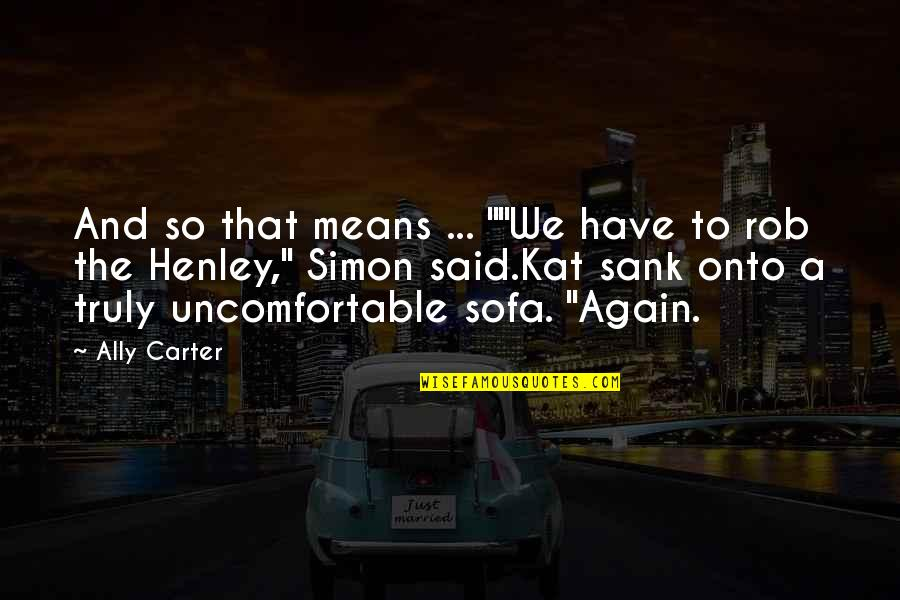 """Sofa Quotes By Ally Carter: And so that means ... """"""""We have to"""