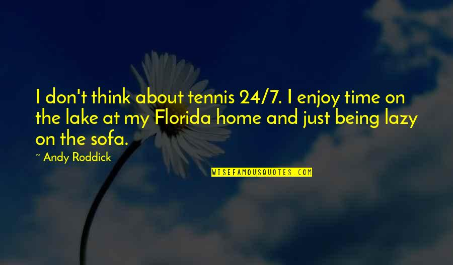 Sofa Quotes By Andy Roddick: I don't think about tennis 24/7. I enjoy