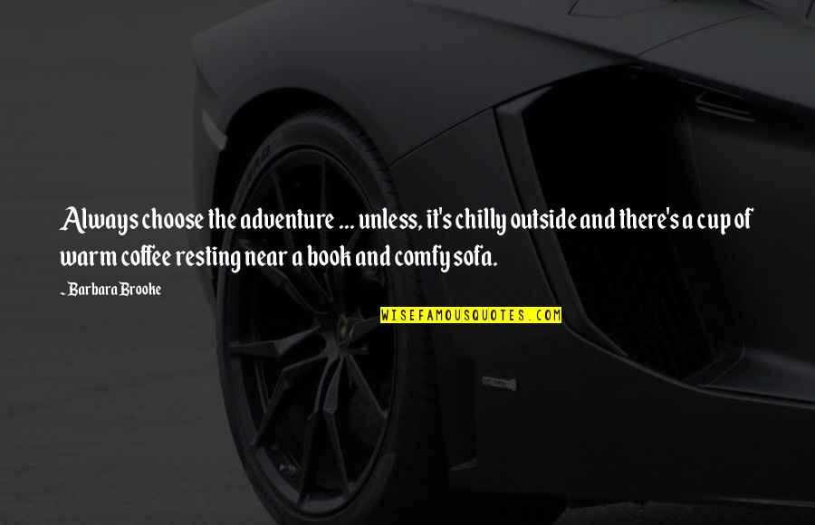 Sofa Quotes By Barbara Brooke: Always choose the adventure ... unless, it's chilly