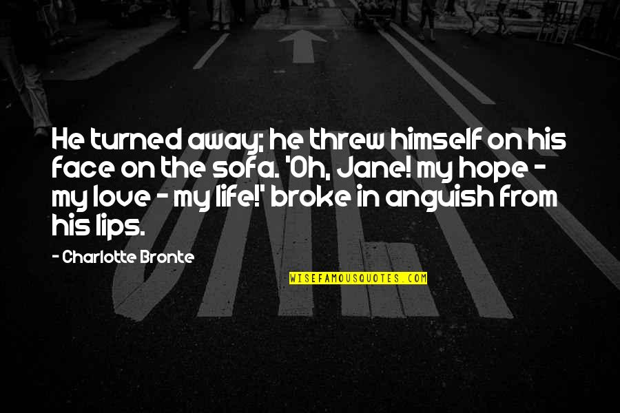 Sofa Quotes By Charlotte Bronte: He turned away; he threw himself on his