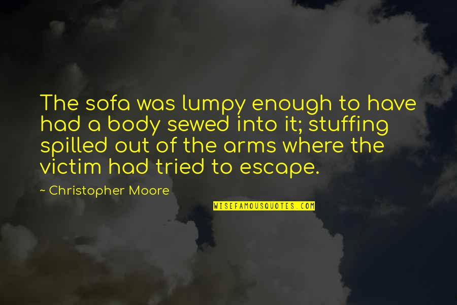 Sofa Quotes By Christopher Moore: The sofa was lumpy enough to have had