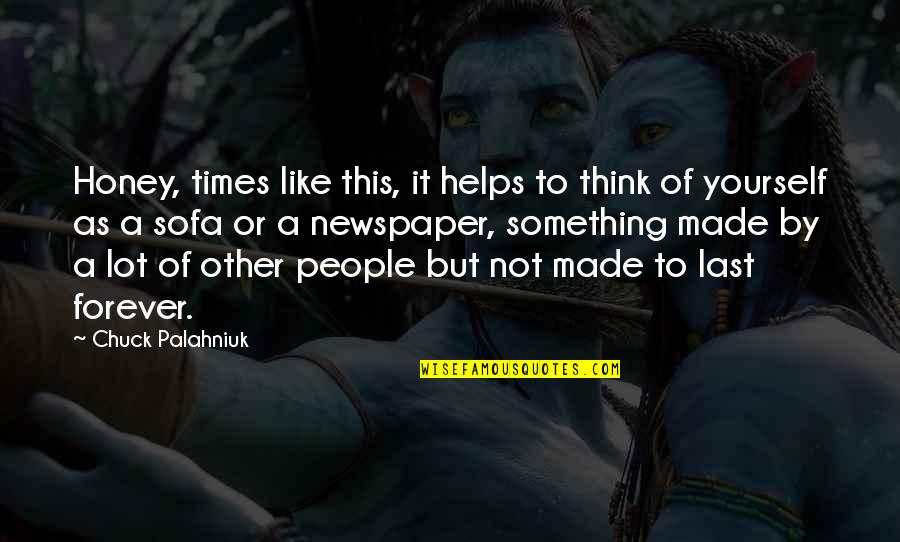 Sofa Quotes By Chuck Palahniuk: Honey, times like this, it helps to think