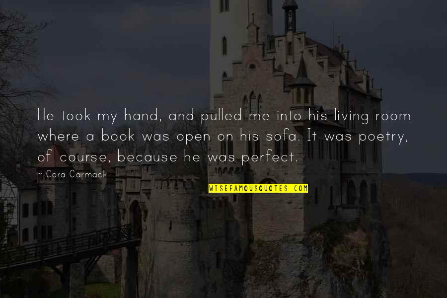 Sofa Quotes By Cora Carmack: He took my hand, and pulled me into