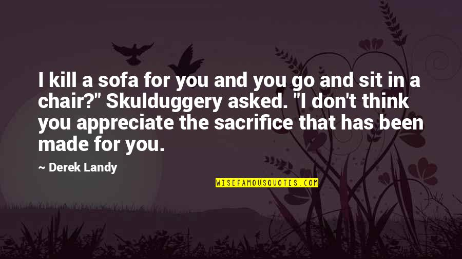 Sofa Quotes By Derek Landy: I kill a sofa for you and you