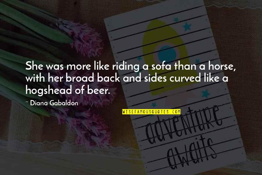 Sofa Quotes By Diana Gabaldon: She was more like riding a sofa than