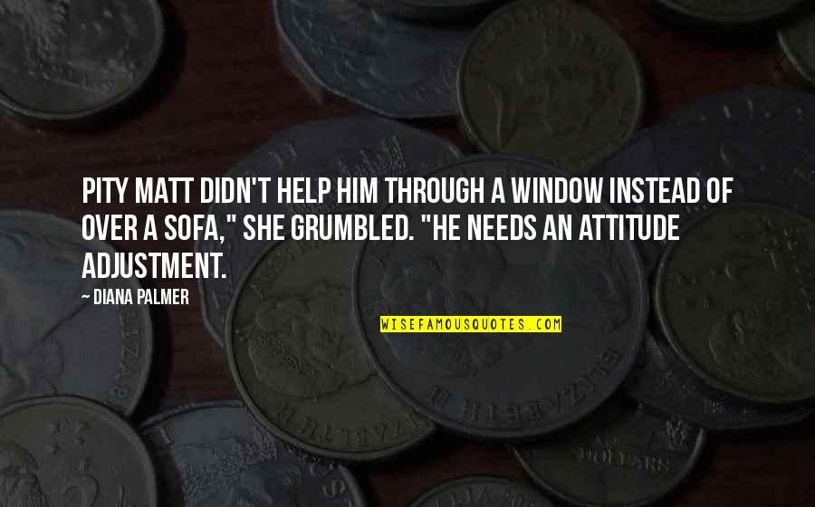 Sofa Quotes By Diana Palmer: Pity Matt didn't help him through a window