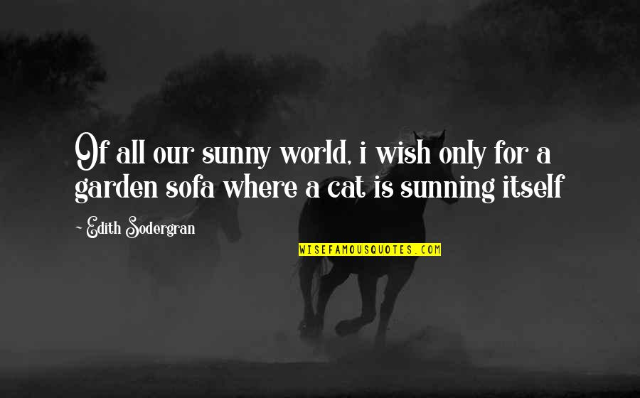 Sofa Quotes By Edith Sodergran: Of all our sunny world, i wish only