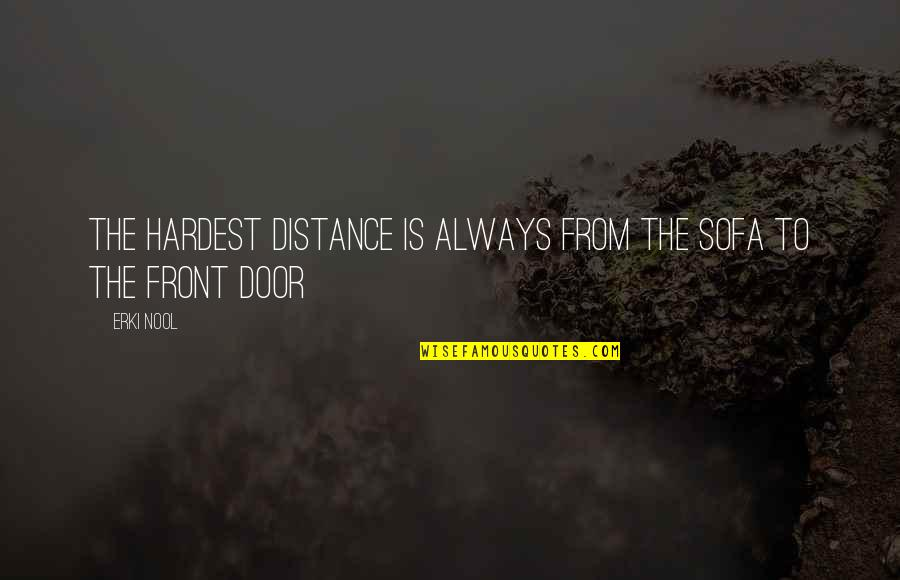 Sofa Quotes By Erki Nool: The hardest distance is always from the sofa