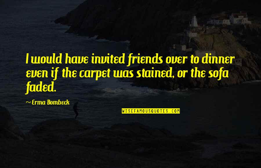 Sofa Quotes By Erma Bombeck: I would have invited friends over to dinner