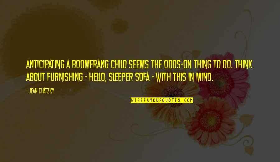 Sofa Quotes By Jean Chatzky: Anticipating a boomerang child seems the odds-on thing