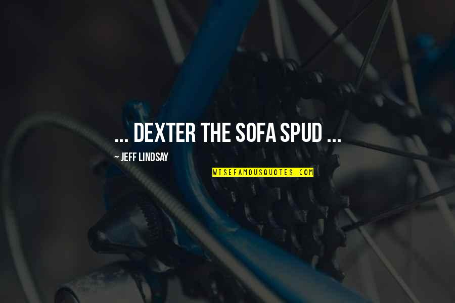 Sofa Quotes By Jeff Lindsay: ... Dexter the sofa spud ...