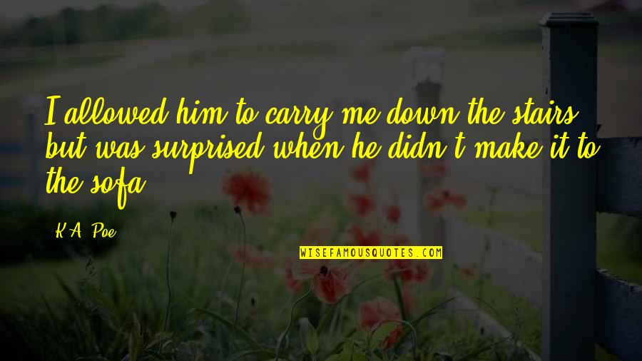Sofa Quotes By K.A. Poe: I allowed him to carry me down the