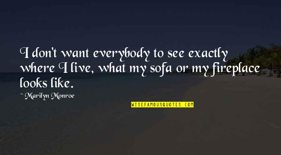 Sofa Quotes By Marilyn Monroe: I don't want everybody to see exactly where