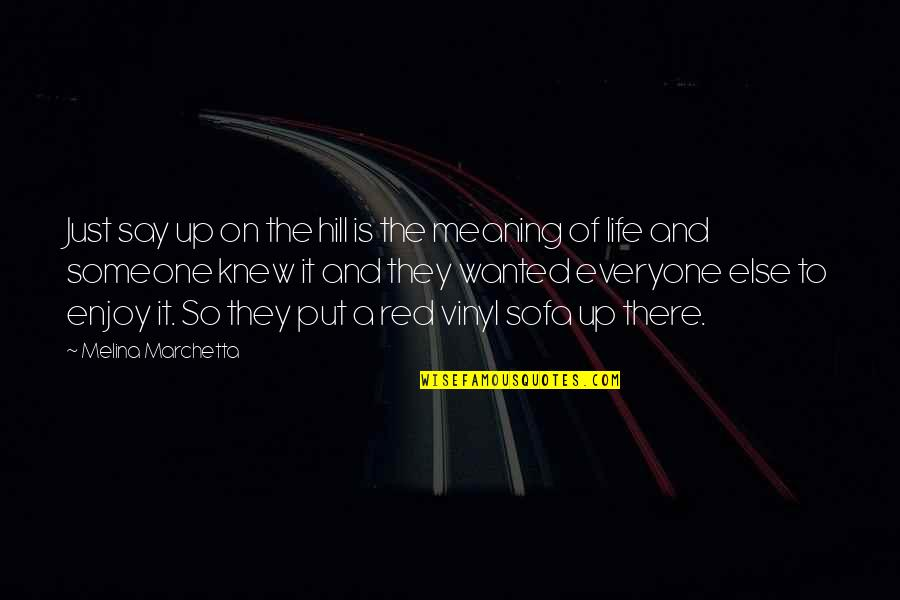 Sofa Quotes By Melina Marchetta: Just say up on the hill is the