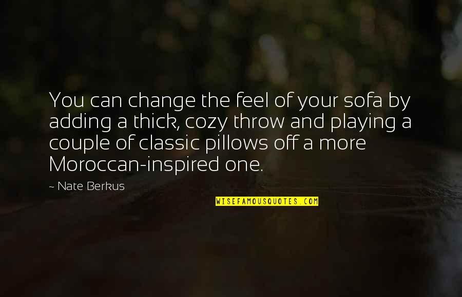 Sofa Quotes By Nate Berkus: You can change the feel of your sofa