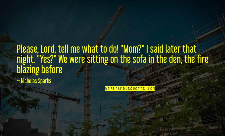 """Sofa Quotes By Nicholas Sparks: Please, Lord, tell me what to do! """"Mom?"""""""
