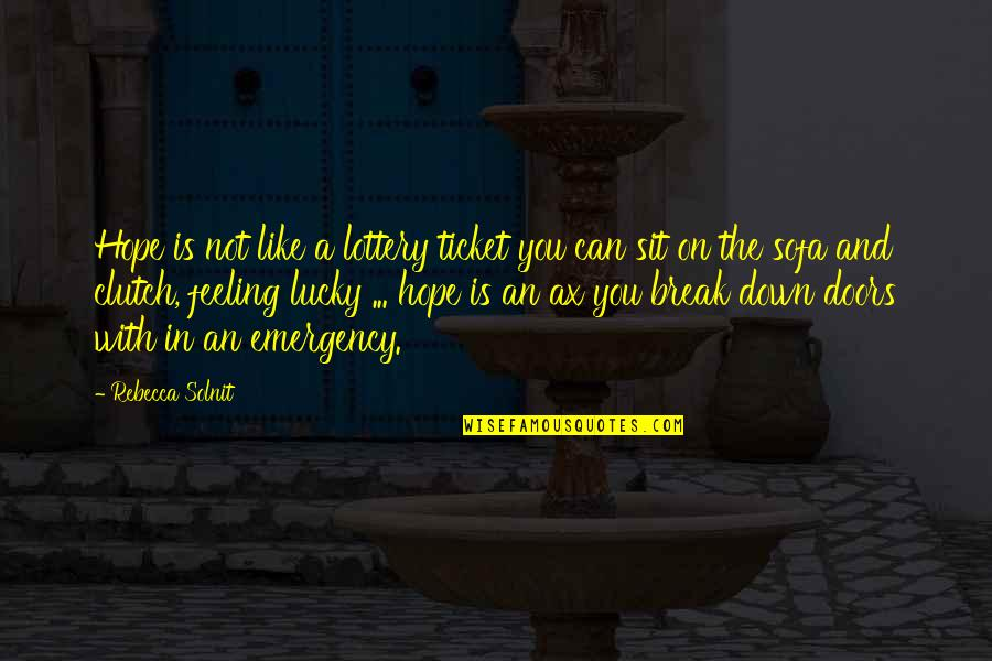 Sofa Quotes By Rebecca Solnit: Hope is not like a lottery ticket you
