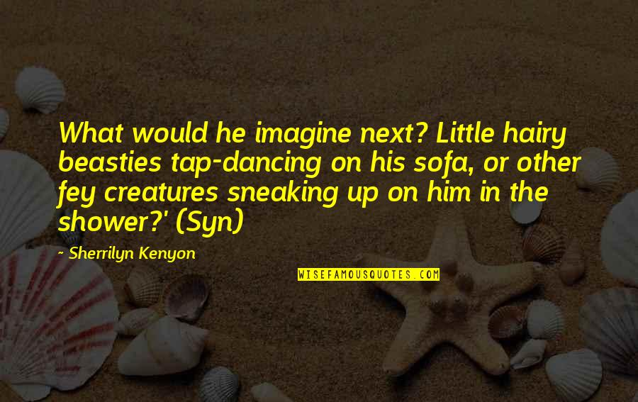 Sofa Quotes By Sherrilyn Kenyon: What would he imagine next? Little hairy beasties