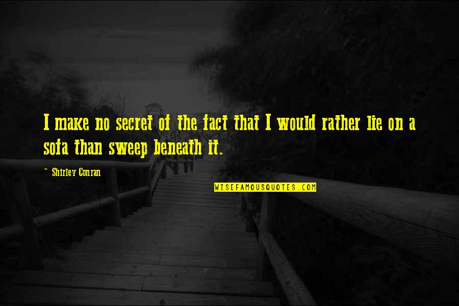 Sofa Quotes By Shirley Conran: I make no secret of the fact that