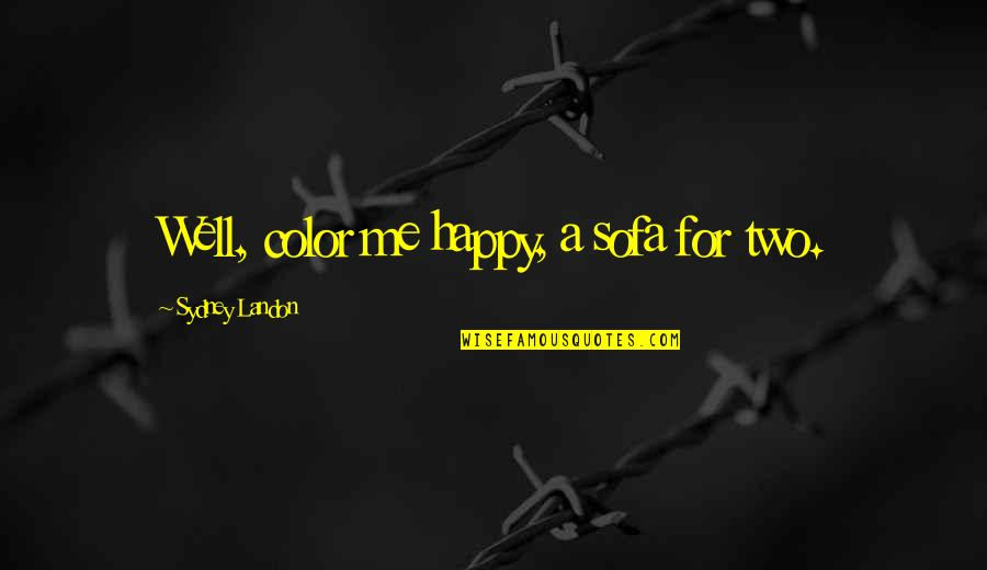 Sofa Quotes By Sydney Landon: Well, color me happy, a sofa for two.