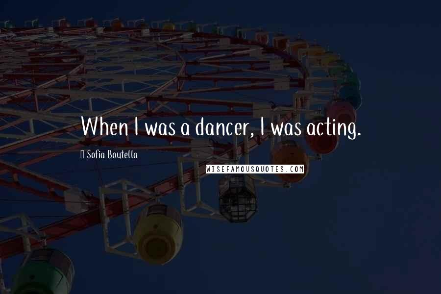Sofia Boutella quotes: When I was a dancer, I was acting.