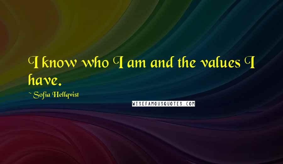 Sofia Hellqvist quotes: I know who I am and the values I have.