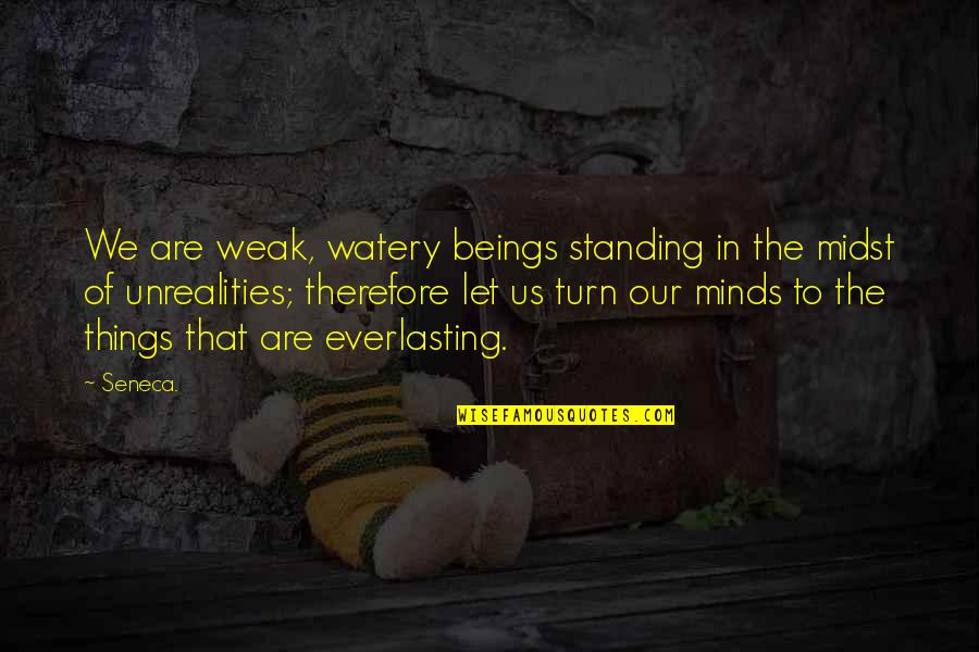 Sofia Vergara Modern Family Funny Quotes By Seneca.: We are weak, watery beings standing in the