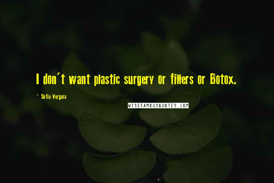 Sofia Vergara quotes: I don't want plastic surgery or fillers or Botox.